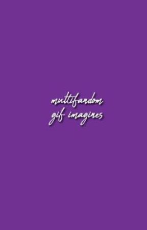 Multifandom gif imagines by somethingbrave