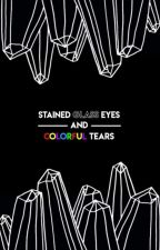 Stained Glass Eyes And Colorful Tears (Tony Perry's Daughter) by __black__dahlia__