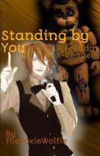 Standing by You (UNDER EDITING) FNAF Freddy X Female Reader by thefoxiewolfie