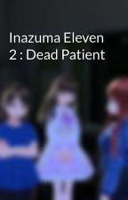 Inazuma Eleven 2 : Dead Patient by Aika_Fuyonako