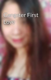 Gangster First Love by Janinegargar06