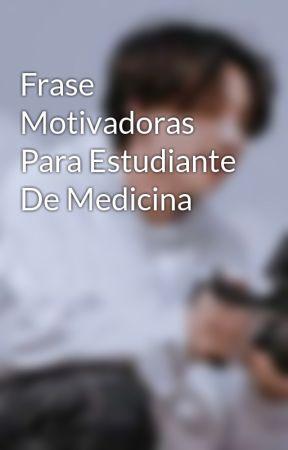Frase Motivadoras Para Estudiante De Medicina Frase Wattpad