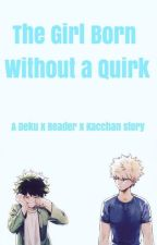The Girl Born Without a Quirk ((Or was she?)) A Deku x Reader x Kacchan by Ash_052