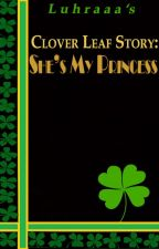 Clover-Leaf Story: She's My Princess by Luhraaa