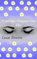 O Sol Que Desejava Uma Flor. by tlucas1