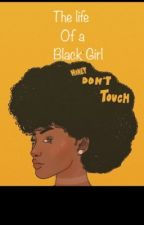 The life of a Black Girl by DudeIDontReallyCare