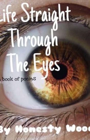 Life Straight Through The Eyes