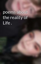 poems about the reality of Life . by sashaXOX
