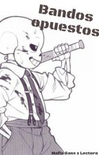 Bandos Opuestos (Mafia Sans x Lectora) by ChikakoUni
