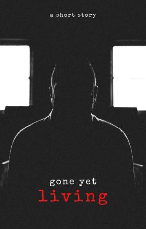 Gone Yet Living   A Short Story by danastj123