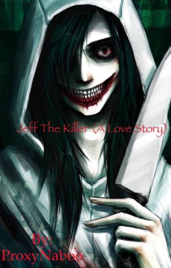Jeff the Killer (a love story)