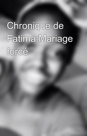chronique de fatimamariage forc - Mariage Forc Chronique