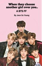 When They Choose Another Girl Over You.. (BTS FF) by JeonYoung07