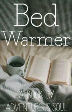 Bed Warmer by adventurous-soul