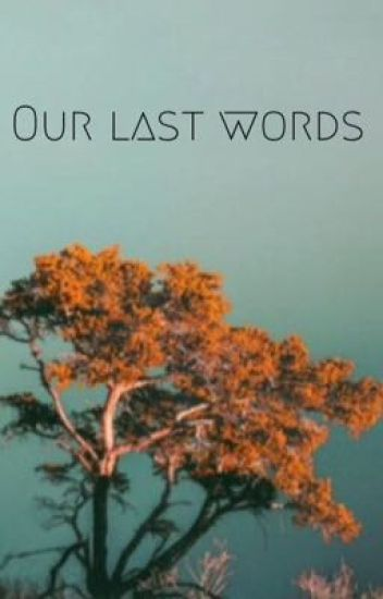 Our Last Words