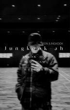 ❀ Jungkook - ah ; jjk [COMPLETED]  by -mrchkim