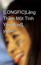 [LONGFIC]Lặng Thầm Một Tình Yêu [End], yulsic by TotoroHw93