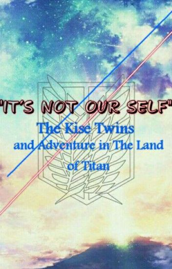 IT'S NOT OUR SELF [The Kise Twins and Adventures in The Land of Titan]