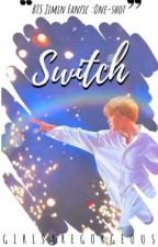 Switch (BTS Jimin Fanfic: One-shot) by GirlsAreGorgeous