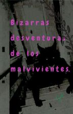 Bizarras desventuras de los malvivientes. by Gal_Cart