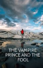 The vampire prince and the Fool by iceheartgoldsmile