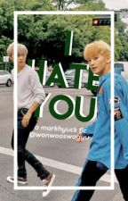 i hate you | markhyuck by wonwooswagyu