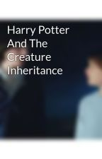 Harry Potter And The Creature Inheritance by ohschnappByler