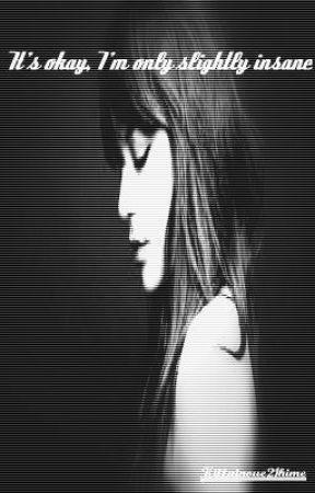 It's okay, I'm only slightly insane(GirlxGirl) by killainoue21hime
