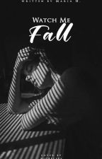 Watch Me Fall  by mariaxh_