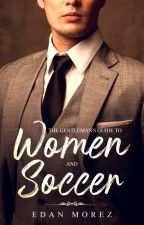 The Gentleman's Guide to Women & Soccer (10 Things  #2) by edanmorez