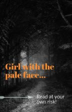 Girl With The Pale Face by AleshaRose6