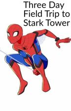 Three Day Field Trip to Stark Tower by owllove100