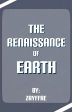 The Renaissance Of Earth by Zayffre
