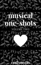 Musical One-Shots || Volume Two by craftymyths