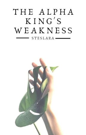 The Alpha King's Weakness by STESLARA