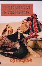 The Obsessive Ex Girlfriend by the_fush