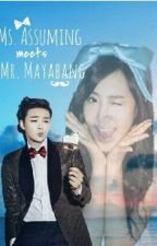 Ms. Assuming meets Mr. Mayabang (Completed ) by Lynday09