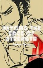 What Do You Seek Beyond The Edge Of Strength by AnimeGirlAHC13