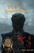 Game of Thrones: Imagines & More by show-choir-gal