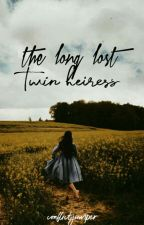 The Long Lost Twin Heiress  by conflictjumper