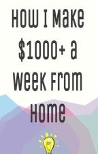 How I Make $1000+ a Week from Home by UriahArcher