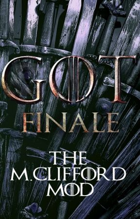 GAME OF THRONES Finale (The M. Clifford MOD) by MCliffordAuthor