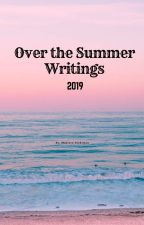 Over the Summer Writings 2019 (Updating over the summer) by MadisonRie