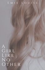 A Girl Like No Other by emielouise
