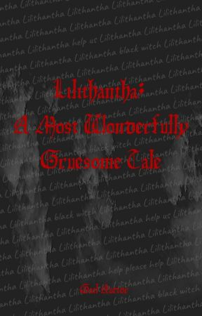 Lilithantha; A Most Wonderfully Gruesome Tale by TheBlueShoeSkidoo