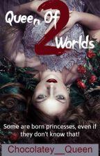 Queen Of 2 Worlds (Under Slow Editing) by Chocolatey__Queen