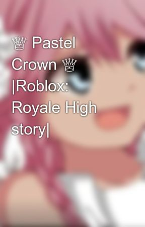 Pastel Crown Roblox Royale High Story Chapter 3