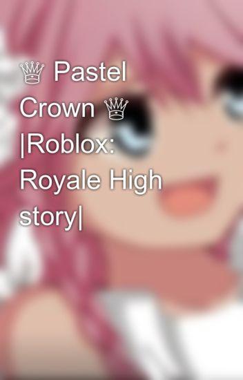 Pastel Crown Roblox Royale High Story Wildflower Wattpad