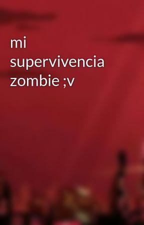 mi supervivencia zombie ;v by FAXY9999
