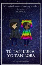 Tú tan Luna, yo tan Loba by lachamanieves